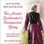 The Amish Quiltmaker's Unexpected Baby, Jennifer Beckstrand