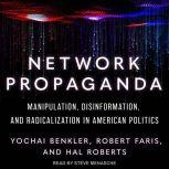 Network Propaganda Manipulation, Disinformation, and Radicalization in American Politics, Yochai Benkler
