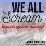 We All Scream The Fall of the Gifford's Ice Cream Empire, Andrew Gifford