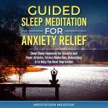 Guided Sleep Meditation for Anxiety Relief Deep Sleep Hypnosis for Anxiety and Panic Attacks, Stress Reduction, Relaxation, & to Help You Beat Depression, Meditation Meadow