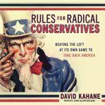 Rules for Radical Conservatives Beating the Left at Its Own Game to Take Back America, David Kahane