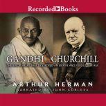 Gandhi & Churchill The Epic Rivalry That Destroyed an Empire and Forged Our Age, Arthur Herman