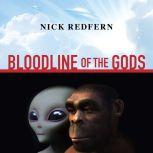 Bloodline of the Gods Unravel the Mystery in the Human Blood Type to Reveal the Aliens Among Us, Nick Redfern