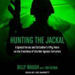 Hunting the Jackal A Special Forces and CIA Soldier's Fifty Years on the Frontlines of the War Against Terrorism, Tim Keown