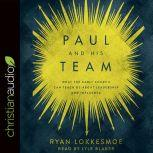 Paul and His Team What the Early Church Can Teach Us About Leadership and Influence, Ryan Lokkesmoe