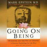 Going on Being Buddhism and the Way of Change--A Positive Psychology for the West, Mark Epstein