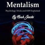 Mentalism Psychology Tricks and ESP Explained, Noah Jeecks