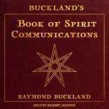 Buckland's Book of Spirit Communications, Raymond Buckland