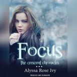 Focus Book Two of the Crescent Chronicles, Alyssa Rose Ivy