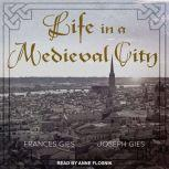 Life in a Medieval City, Frances Gies
