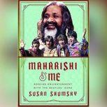 Maharishi & Me Seeking Enlightenment with The Beatles' Guru, Susan Shumsky