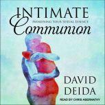 Intimate Communion Awakening Your Sexual Essence, David Deida