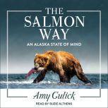 The Salmon Way An Alaska State of Mind, Amy Gulick