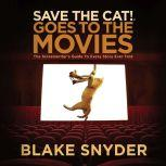 Save the Cat! Goes to the Movies The Screenwriter's Guide to Every Story Ever Told, Blake Snyder