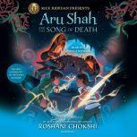 Aru Shah and the Song of Death (A Pandava Novel Book 2), Roshani Chokshi