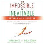 From Impossible to Inevitable How SaaS and Other Hyper-Growth Companies Create Predictable Revenue 2nd Edition, Jason Lemkin