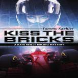 Kiss the Bricks A Kate Reilly Mystery, Tammy Kaehler