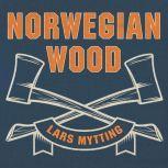 Norwegian Wood Chopping, Stacking, and Drying Wood the Scandinavian Way, Lars Mytting