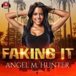 Faking It, Angel M. Hunter
