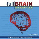 Full Brain Marketing for the Small Business Merging Traditional, Digital & Social Media, DJ Heckes