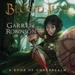 Blood Lust A Book of Underrealm, Garrett Robinson