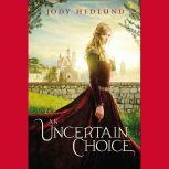 An Uncertain Choice, Jody Hedlund