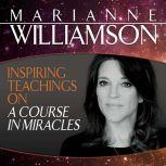 Inspiring Teachings on A Course in Miracles, Marianne Williamson
