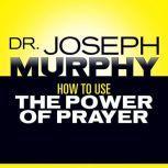 How to Use the Power of Prayer, Joseph Murphy