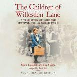 The Children of Willesden Lane A True Story of Hope and Survival During World War II (Young Readers Edition), Mona Golabek