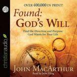 Found: God's Will Find the Direction and Purpose God Wants for Your Life, John MacArthur