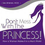 Dont Mess with the Princess How a Woman Makes It in a Mans World, Made for Success