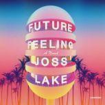 Future Feeling A Novel, Joss Lake
