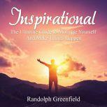 Inspirational: The Ultimate Guide to Motivate Yourself And Make Things Happen, Randolph Greenfield