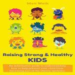 Raising Strong & Healthy Kids An informative guide to understanding how to help prevent your child from becoming part of the obesity epidemic, Matt Weik