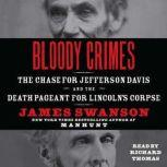 Bloody Crimes The Chase for Jefferson Davis and the Death Pageant for Lincoln's Corpse, James L. Swanson