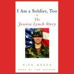 I Am a Soldier, Too The Jessica Lynch Story, Rick Bragg
