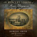 The Mercury Visions of Louis Daguerre, Dominic Smith
