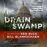 Drain the Swamp How Washington Corruption is Worse than You Think, Congressman Ken Buck