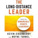 The Long-Distance Leader Rules for Remarkable Remote Leadership, Kevin Eikenberry