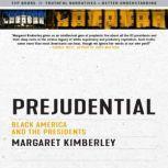 Prejudential Black America and the Presidents, Margaret Kimberley