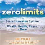 Zero Limits The Secret Hawaiian System for Wealth, Health, Peace, and More, Ihaleakaia Hew Len