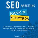 SEO Marketing: A Beginner's Guide to Seo to Rank 1 in Google, Keywords Research, on Page Seo, link Building, Wordpress Seo and More, David L. Ross