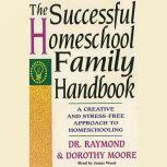 The Successful Homeschool Family Handbook A Creative and Stress-Free Approach to Homeschooling., Raymond S. Moore