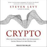 Crypto How the Code Rebels Beat the Government--Saving Privacy in the Digital Age, Steven Levy