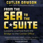 From the Sea to the C-Suite Lessons Learned from the Bridge to the Corner Office, Cutler Dawson
