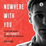 Nowhere with You (Booktrack Edition) The East Coast Anthems of Joel Plaskett, The Emergency and Thrush Hermit, Josh O'Kane