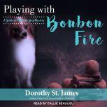 Playing With Bonbon Fire, Dorothy St. James