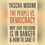 The People vs. Democracy Why Our Freedom Is in Danger and How to Save It, Yascha Mounk