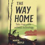 The Way Home Tales from a Life without Technology, Mark Boyle