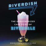 Riverdish The Unauthorized Case Files of Riverdale, Ryan Bloomquist